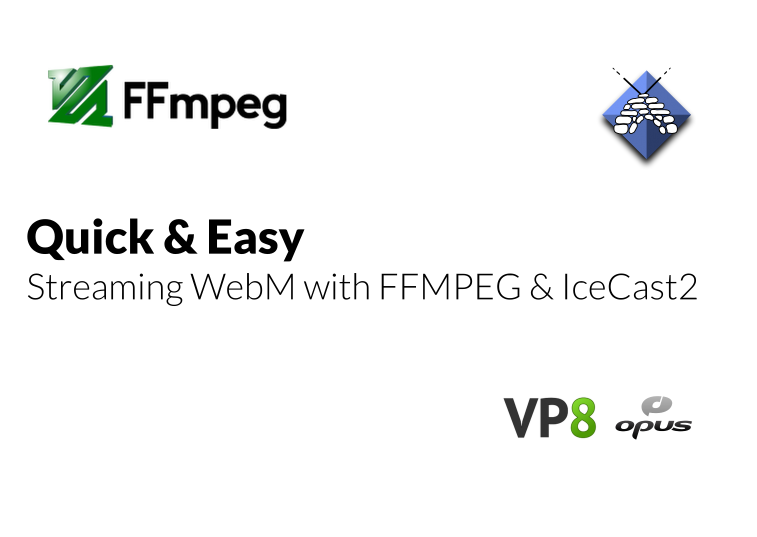 Quick & Easy: Streaming WebM with FFMPEG & IceCast2
